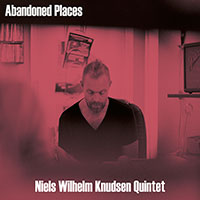 The Niels Wilhelm Knudsen Quintet: Abandoned Places cover imageThe Niels Wilhelm Knudsen Quintet: Abandoned Places cover image