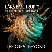 Lars Boutrup´s Music for Keyboards - The Great Beyond